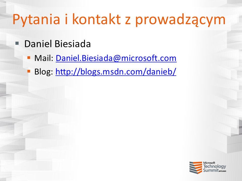 Pytania i kontakt z prowadzącym Daniel Biesiada Mail: Daniel.Biesiada@microsoft.comDaniel.Biesiada@microsoft.com Blog: http://blogs.msdn.com/danieb/ht