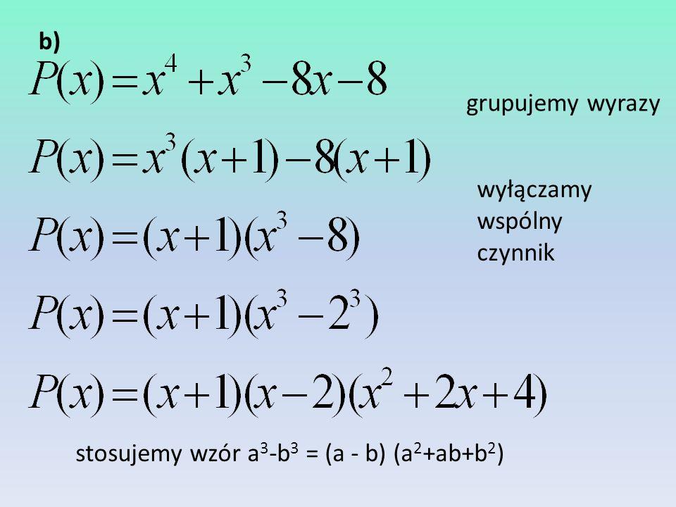 c) stosujemy wzór a 3 -b 3 = (a - b) (a 2 +ab+b 2 )