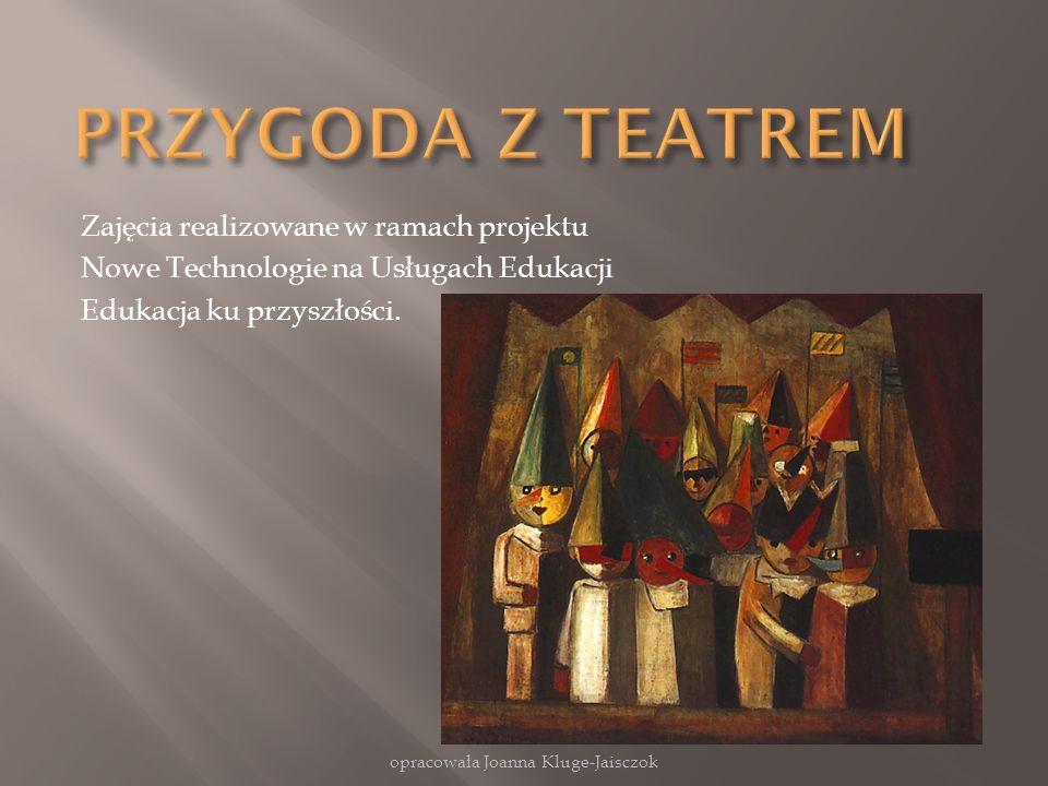Zajęcia realizowane w ramach projektu Nowe Technologie na Usługach Edukacji Edukacja ku przyszłości. opracowała Joanna Kluge-Jaisczok