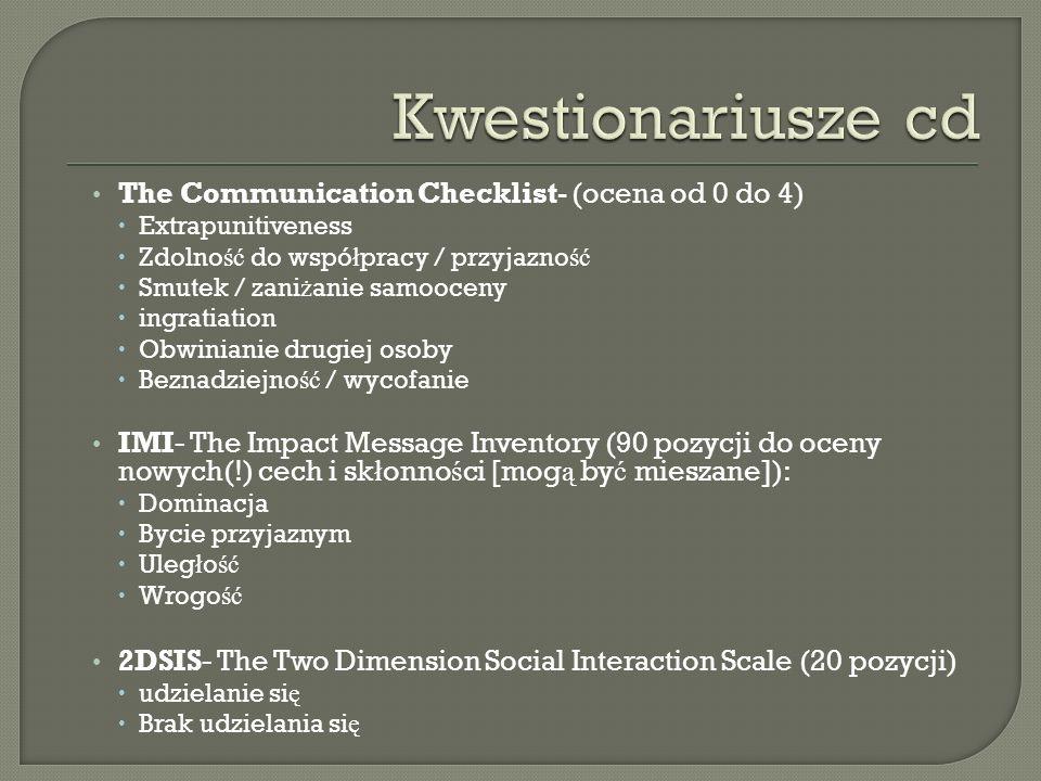 The Communication Checklist- (ocena od 0 do 4) Extrapunitiveness Zdolno ść do wspó ł pracy / przyjazno ść Smutek / zani ż anie samooceny ingratiation