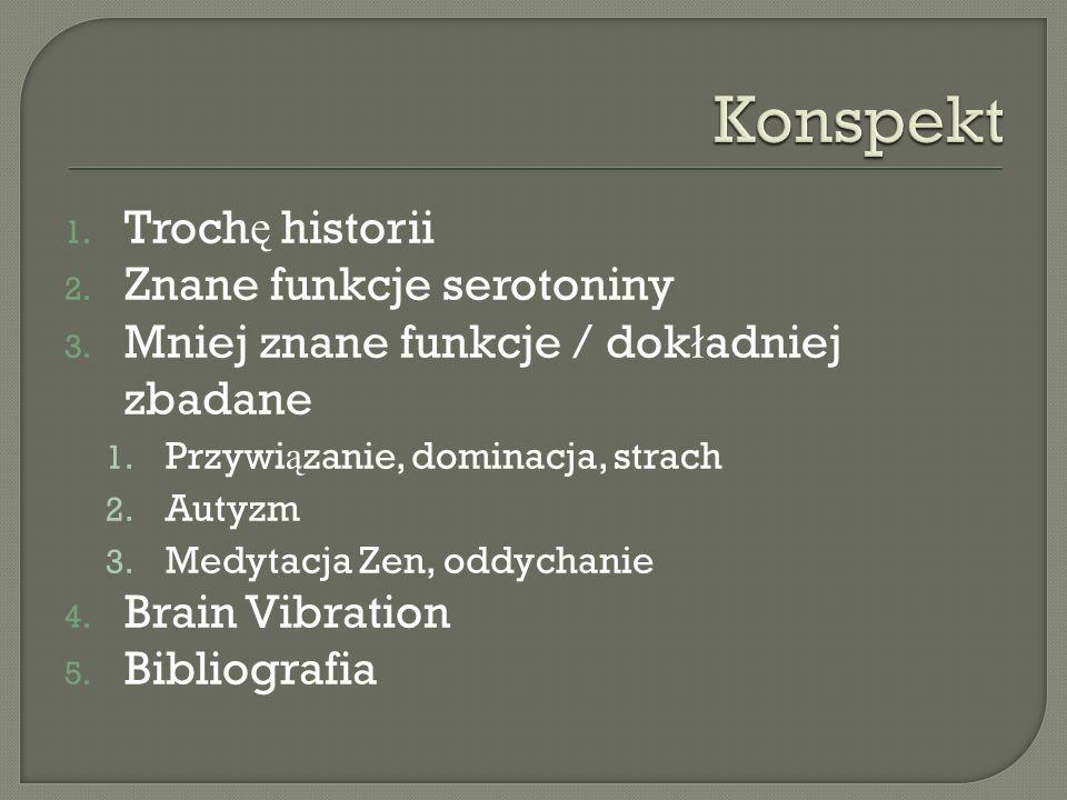 1. Troch ę historii 2. Znane funkcje serotoniny 3. Mniej znane funkcje / dok ł adniej zbadane 1. Przywi ą zanie, dominacja, strach 2. Autyzm 3. Medyta