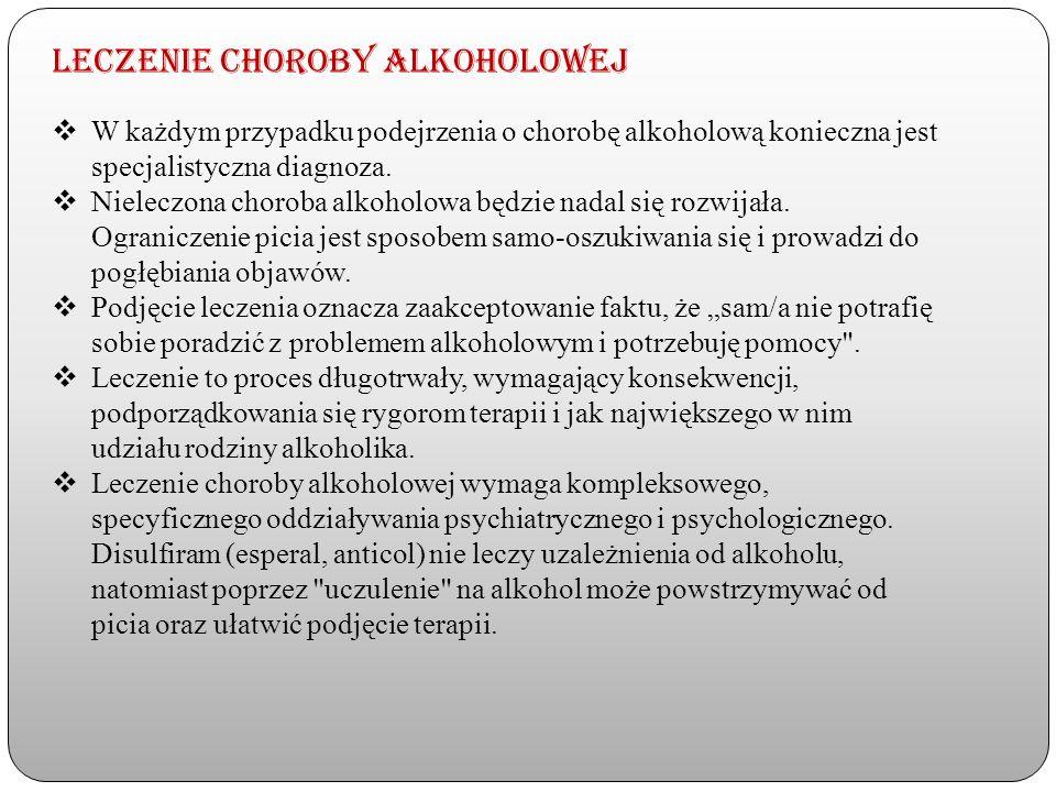 Leczenie choroby alkoholowej W każdym przypadku podejrzenia o chorobę alkoholową konieczna jest specjalistyczna diagnoza. Nieleczona choroba alkoholow