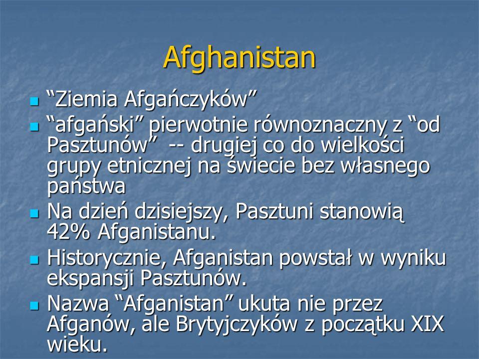 Afghanistan Ziemia AfgańczykówZiemia Afgańczyków afgański pierwotnie równoznaczny z od Pasztunów -- drugiej co do wielkości grupy etnicznej na świecie