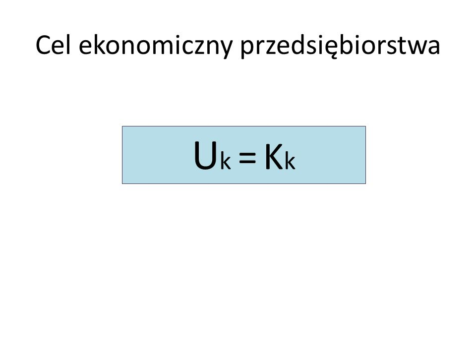 Cel ekonomiczny przedsiębiorstwa U k = K k