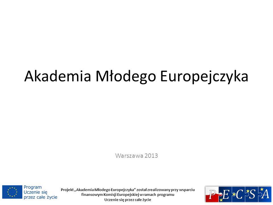 Projekt Akademia Młodego Europejczyka został zrealizowany przy wsparciu finansowym Komisji Europejskiej w ramach programu Uczenie się przez całe życie Polskie Stowarzyszenie Badań Wspólnoty Europejskiej (PECSA) realizuje w roku szkolnym 2013/2014 ogólnopolski projekt edukacyjny pt.