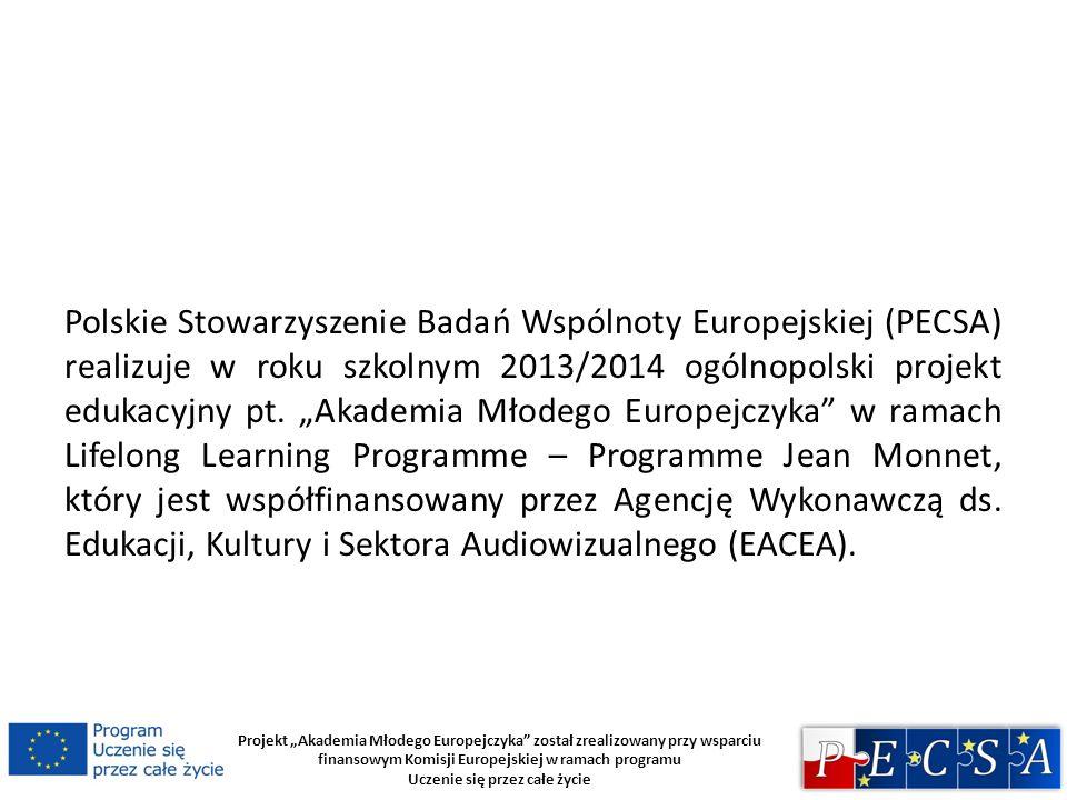Projekt Akademia Młodego Europejczyka został zrealizowany przy wsparciu finansowym Komisji Europejskiej w ramach programu Uczenie się przez całe życie Więcej na temat projektu oraz udziału w projekcie PECSA: www.pecsa.edu.pl, e-mail: biuro@pecsa.edu.pl