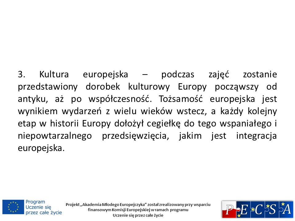 Projekt Akademia Młodego Europejczyka został zrealizowany przy wsparciu finansowym Komisji Europejskiej w ramach programu Uczenie się przez całe życie 4.