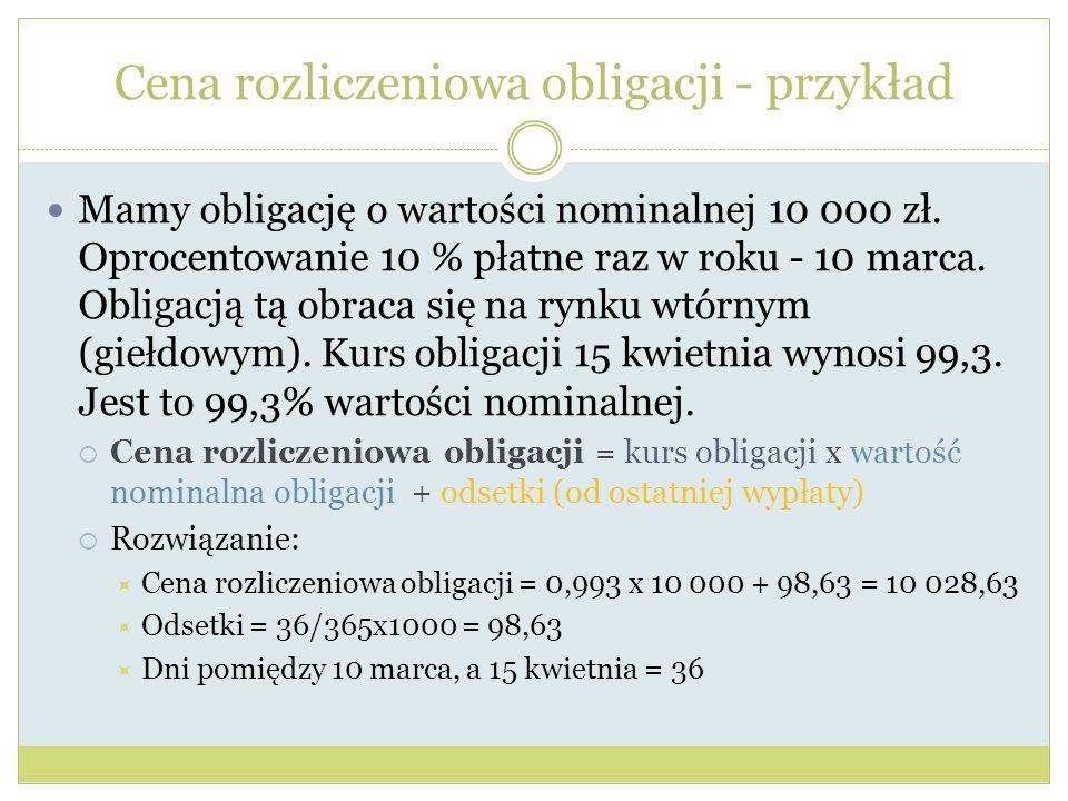 Cena rozliczeniowa obligacji - przykład Mamy obligację o wartości nominalnej 10 000 zł.