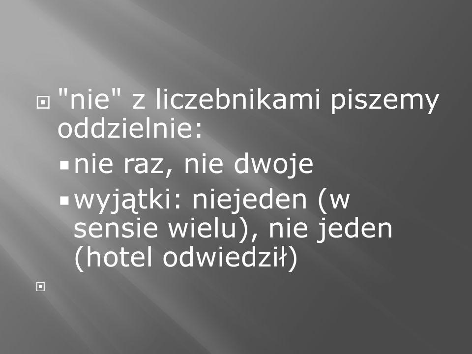 nie z liczebnikami piszemy oddzielnie: nie raz, nie dwoje wyjątki: niejeden (w sensie wielu), nie jeden (hotel odwiedził)