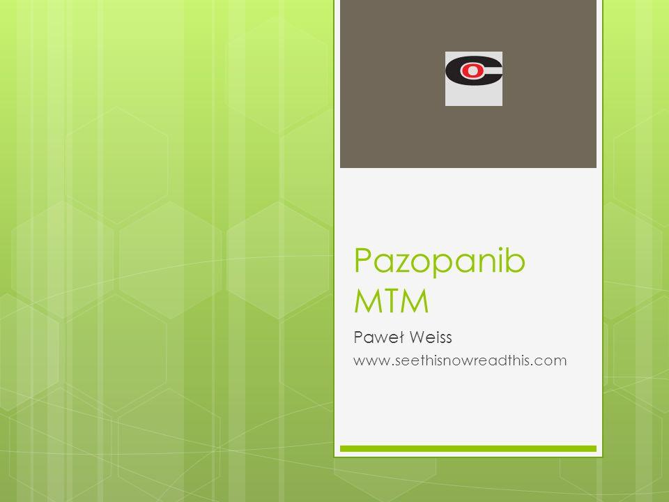 Pazopanib MTM Paweł Weiss www.seethisnowreadthis.com