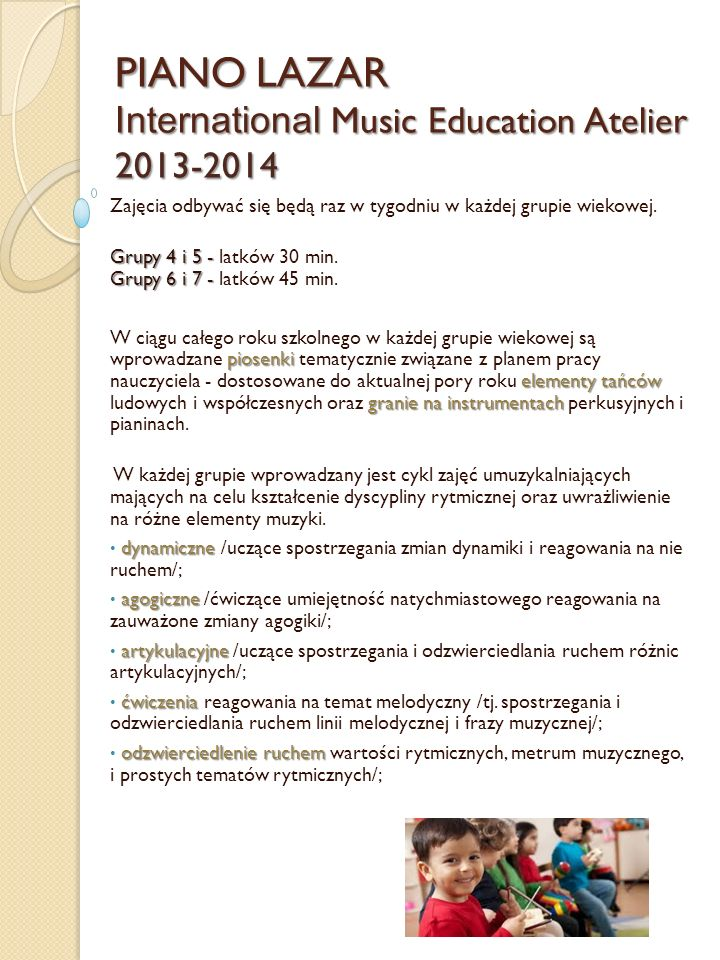 PIANO LAZAR International Music Education Atelier 2013-2014 Zajęcia odbywać się będą raz w tygodniu w każdej grupie wiekowej. Grupy 4 i 5 - Grupy 6 i