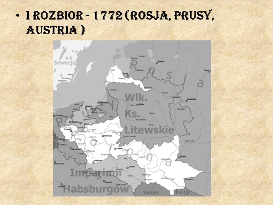 I rozbior - 1772 (Rosja, Prusy, Austria )