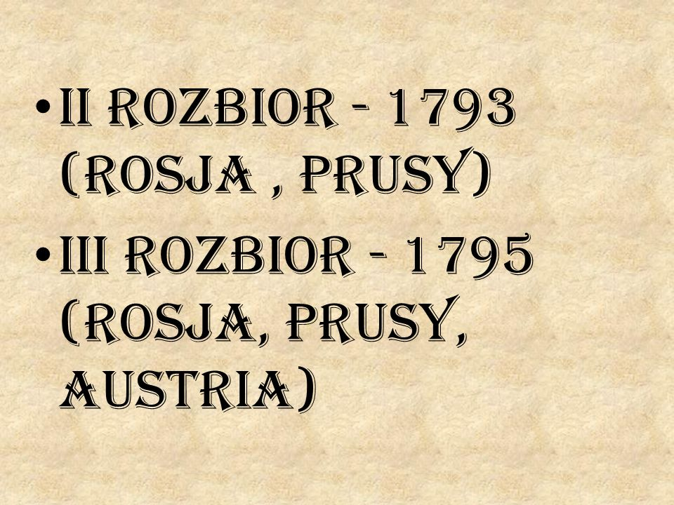 II rozbior - 1793 (Rosja, Prusy) III rozbior - 1795 (Rosja, Prusy, Austria)