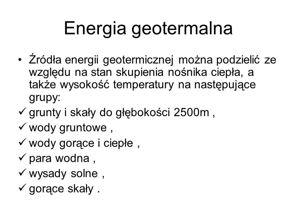 Energia geotermalna Źródła energii geotermicznej można podzielić ze względu na stan skupienia nośnika ciepła, a także wysokość temperatury na następuj