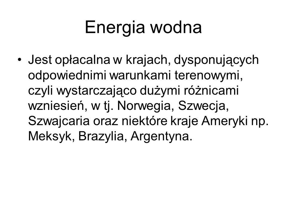 Energia wodna Jest opłacalna w krajach, dysponujących odpowiednimi warunkami terenowymi, czyli wystarczająco dużymi różnicami wzniesień, w tj. Norwegi