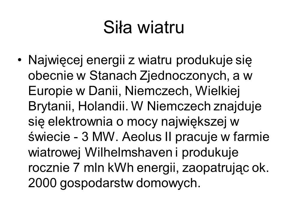 Siła wiatru Najwięcej energii z wiatru produkuje się obecnie w Stanach Zjednoczonych, a w Europie w Danii, Niemczech, Wielkiej Brytanii, Holandii. W N