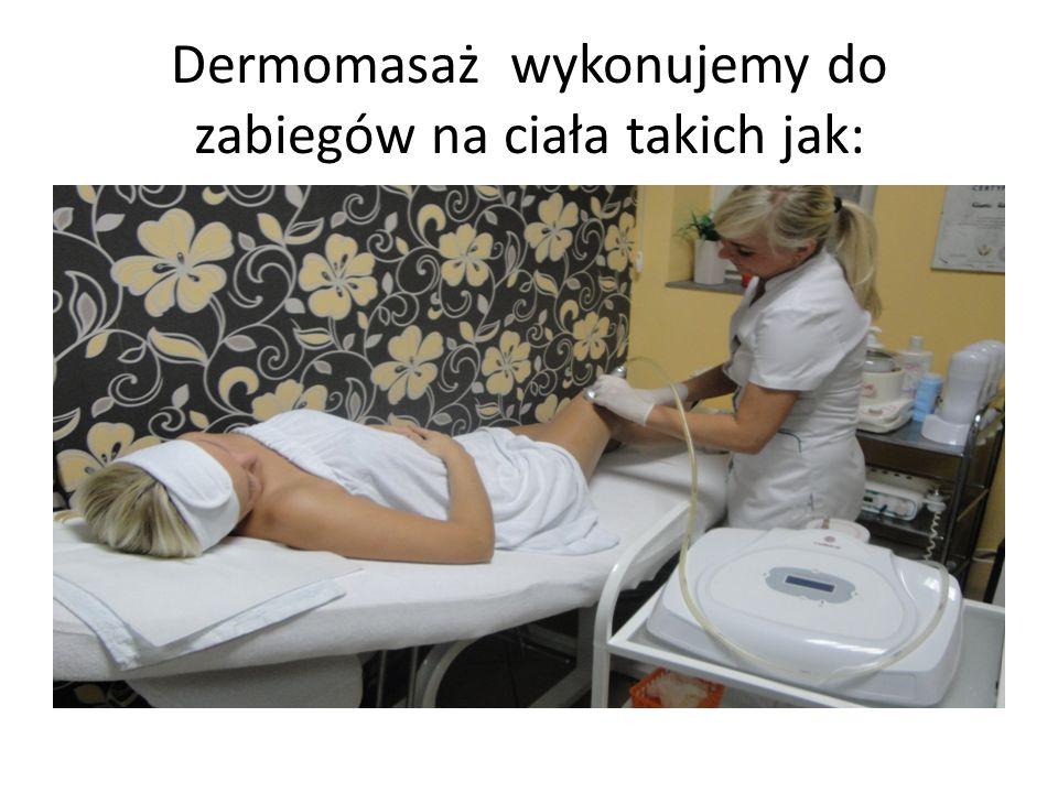Dermomasaż wykonujemy do zabiegów na ciała takich jak: