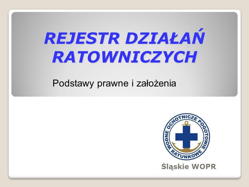 REJESTR DZIAŁAŃ RATOWNICZYCH Śląskie WOPR Podstawy prawne i założenia