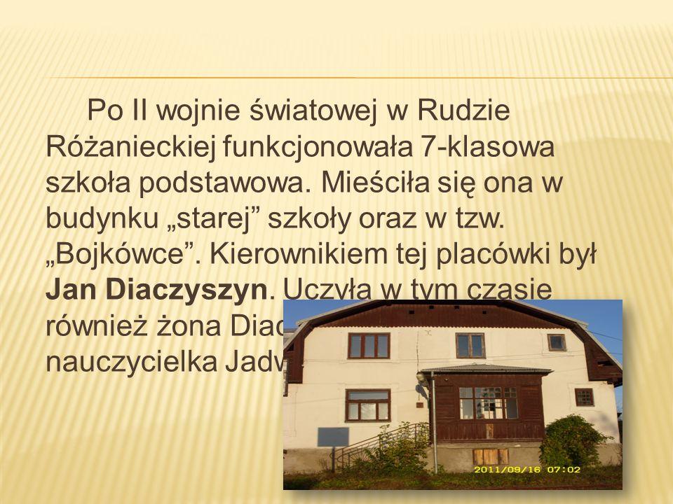Po II wojnie światowej w Rudzie Różanieckiej funkcjonowała 7-klasowa szkoła podstawowa. Mieściła się ona w budynku starej szkoły oraz w tzw. Bojkówce.