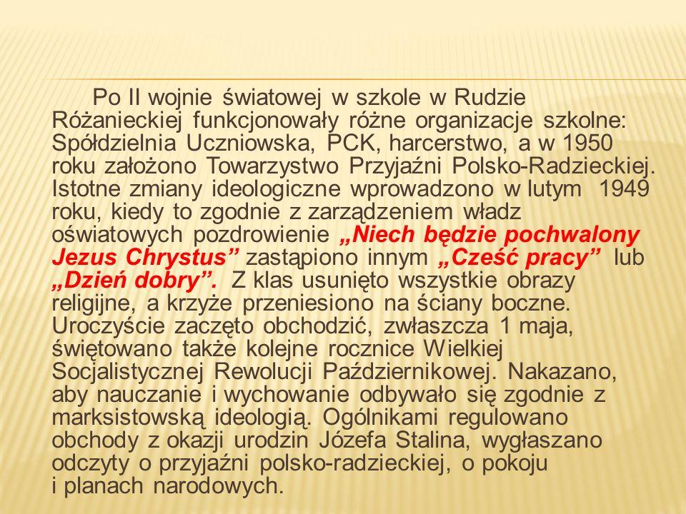 Po II wojnie światowej w szkole w Rudzie Różanieckiej funkcjonowały różne organizacje szkolne: Spółdzielnia Uczniowska, PCK, harcerstwo, a w 1950 roku