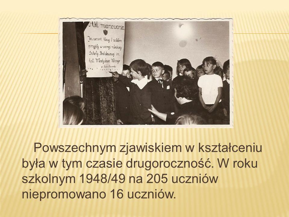 Powszechnym zjawiskiem w kształceniu była w tym czasie drugoroczność. W roku szkolnym 1948/49 na 205 uczniów niepromowano 16 uczniów.