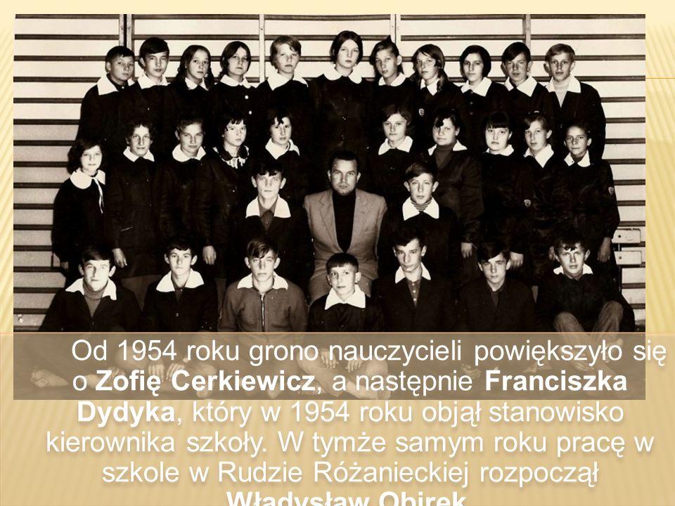 Od 1954 roku grono nauczycieli powiększyło się o Zofię Cerkiewicz, a następnie Franciszka Dydyka, który w 1954 roku objął stanowisko kierownika szkoły