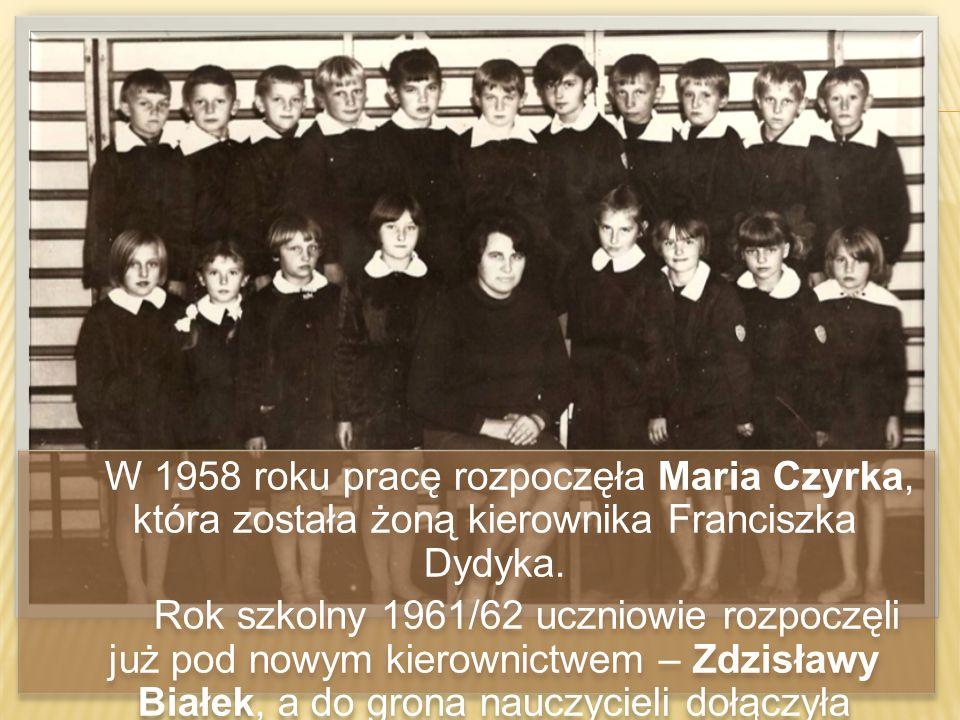 W 1958 roku pracę rozpoczęła Maria Czyrka, która została żoną kierownika Franciszka Dydyka. Rok szkolny 1961/62 uczniowie rozpoczęli już pod nowym kie