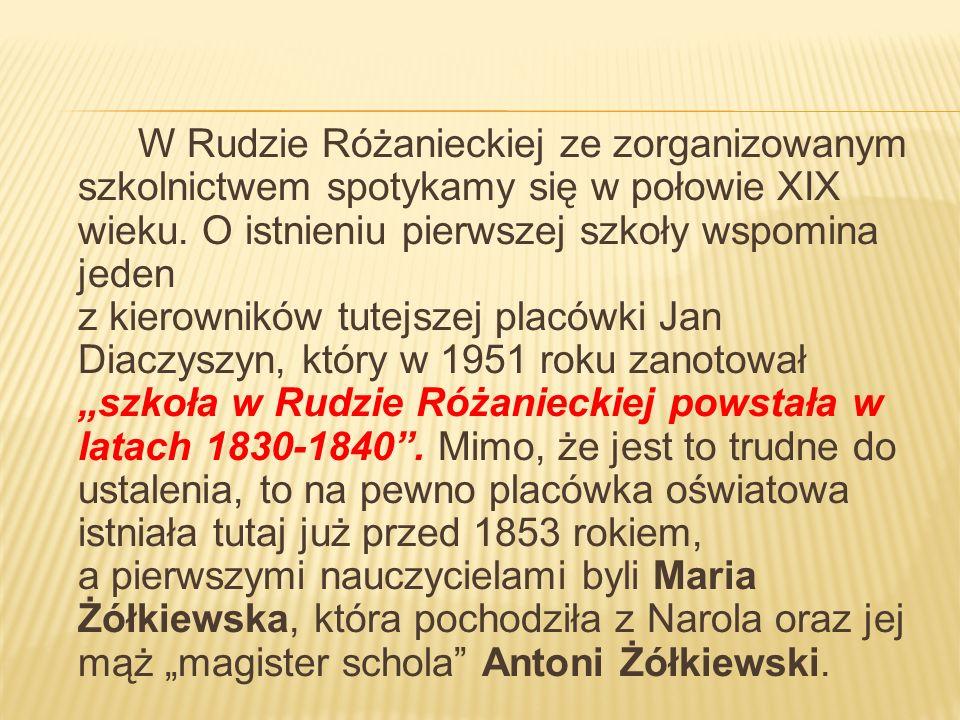 W Rudzie Różanieckiej ze zorganizowanym szkolnictwem spotykamy się w połowie XIX wieku. O istnieniu pierwszej szkoły wspomina jeden z kierowników tute