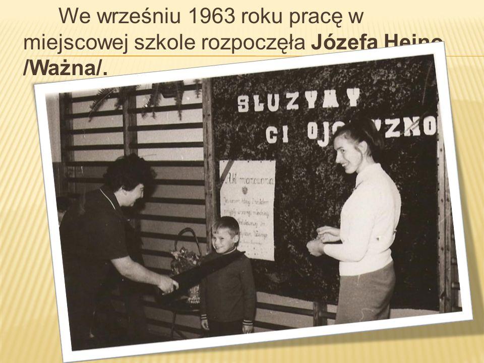 We wrześniu 1963 roku pracę w miejscowej szkole rozpoczęła Józefa Hejno /Ważna/.