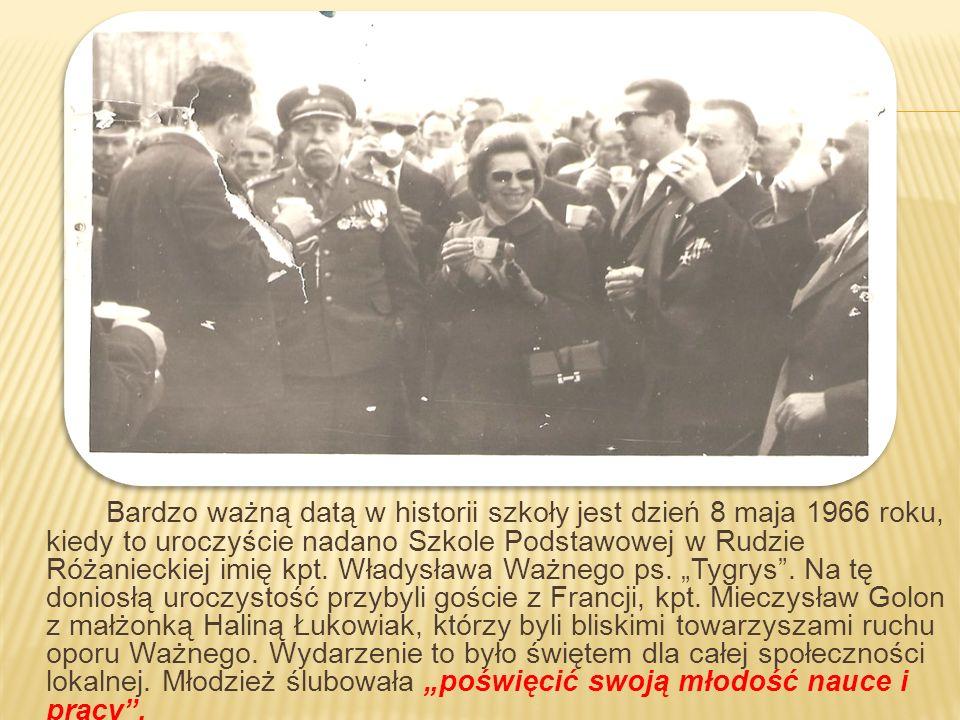 Bardzo ważną datą w historii szkoły jest dzień 8 maja 1966 roku, kiedy to uroczyście nadano Szkole Podstawowej w Rudzie Różanieckiej imię kpt. Władysł