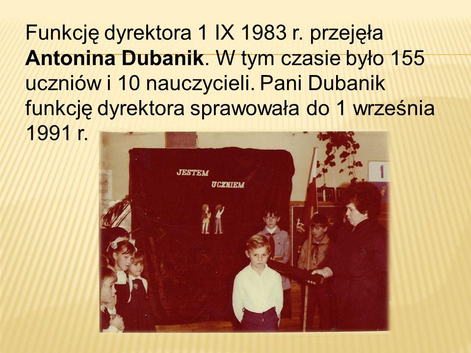 Funkcję dyrektora 1 IX 1983 r. przejęła Antonina Dubanik. W tym czasie było 155 uczniów i 10 nauczycieli. Pani Dubanik funkcję dyrektora sprawowała do