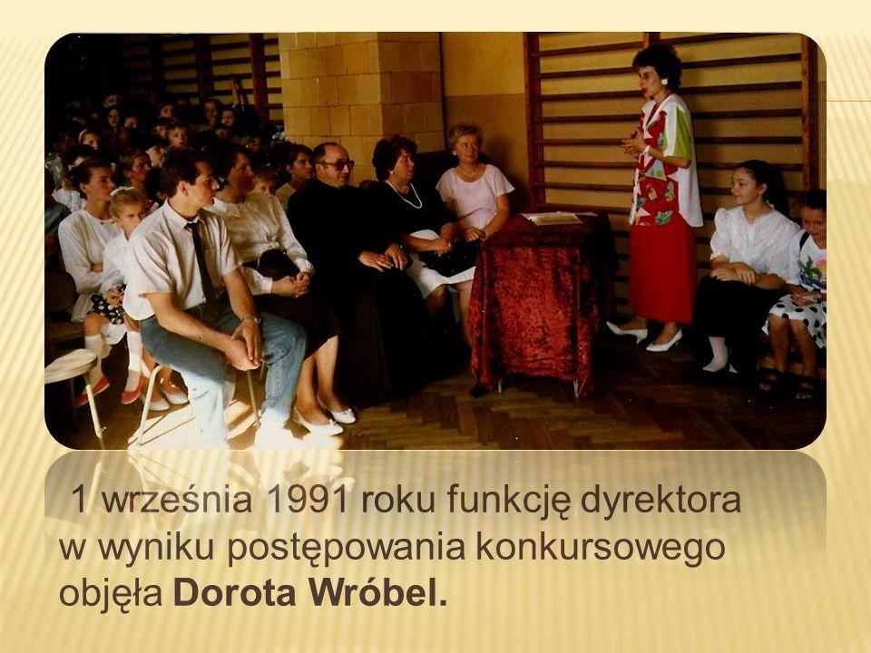 1 września 1991 roku funkcję dyrektora w wyniku postępowania konkursowego objęła Dorota Wróbel.