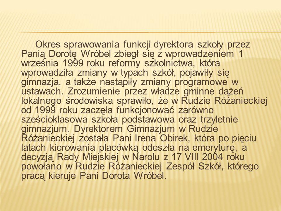 Okres sprawowania funkcji dyrektora szkoły przez Panią Dorotę Wróbel zbiegł się z wprowadzeniem 1 września 1999 roku reformy szkolnictwa, która wprowa