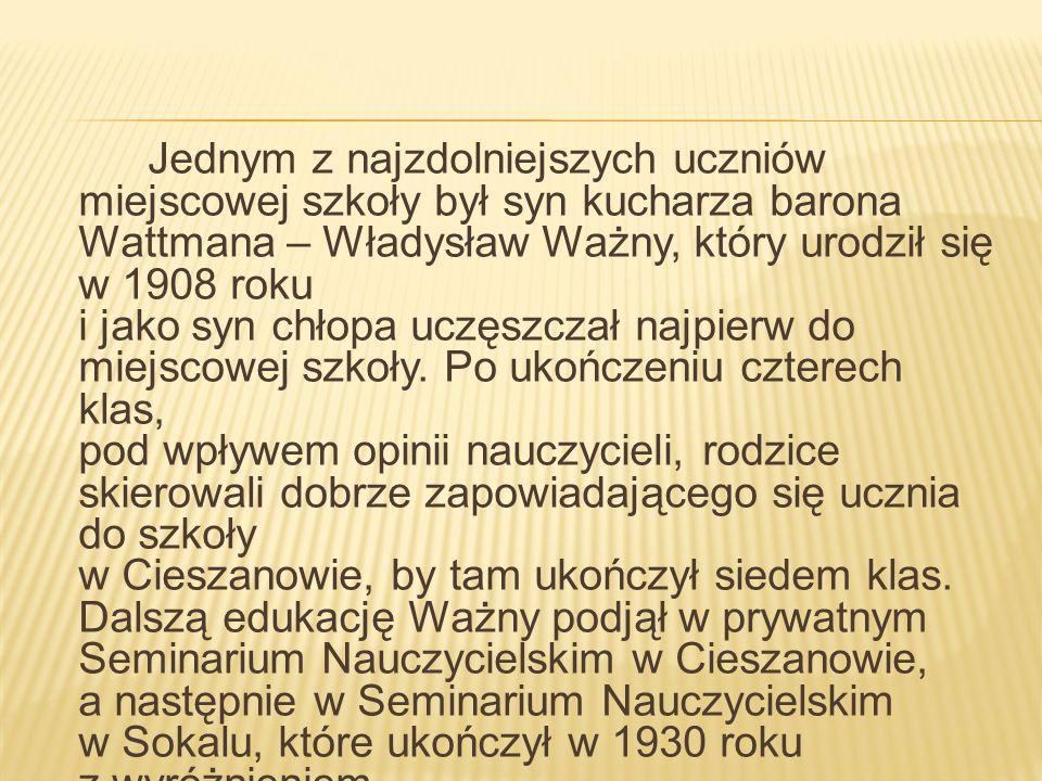 Jednym z najzdolniejszych uczniów miejscowej szkoły był syn kucharza barona Wattmana – Władysław Ważny, który urodził się w 1908 roku i jako syn chłop