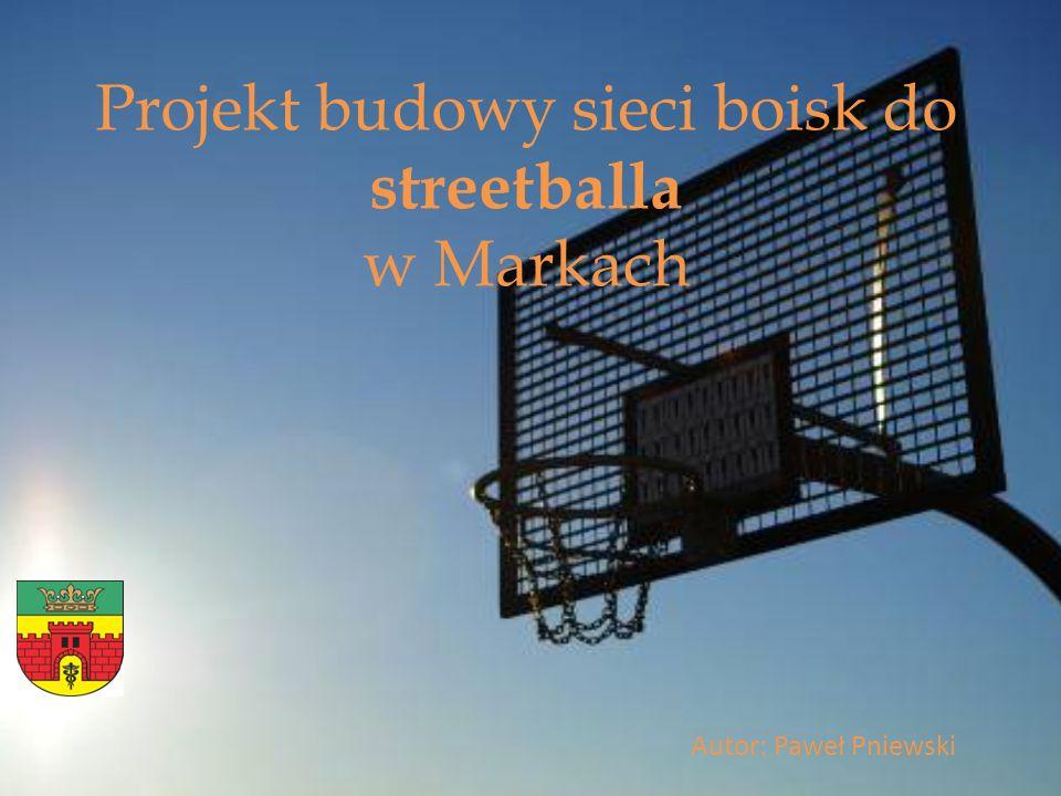Projekt budowy sieci boisk do streetballa w Markach Autor: Paweł Pniewski