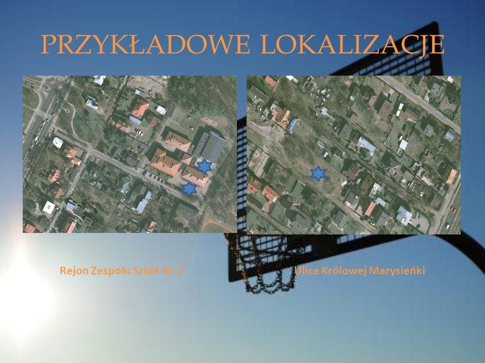 PRZYKŁADOWE LOKALIZACJE Rejon Zespołu Szkół Nr 2 Ulica Królowej Marysieńki