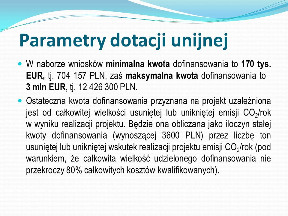 Parametry dotacji unijnej W naborze wniosków minimalna kwota dofinansowania to 170 tys. EUR, tj. 704 157 PLN, zaś maksymalna kwota dofinansowania to 3