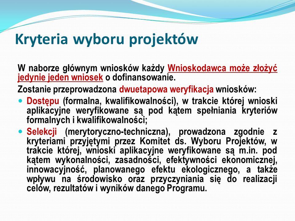 Kryteria wyboru projektów W naborze głównym wniosków każdy Wnioskodawca może złożyć jedynie jeden wniosek o dofinansowanie. Zostanie przeprowadzona dw