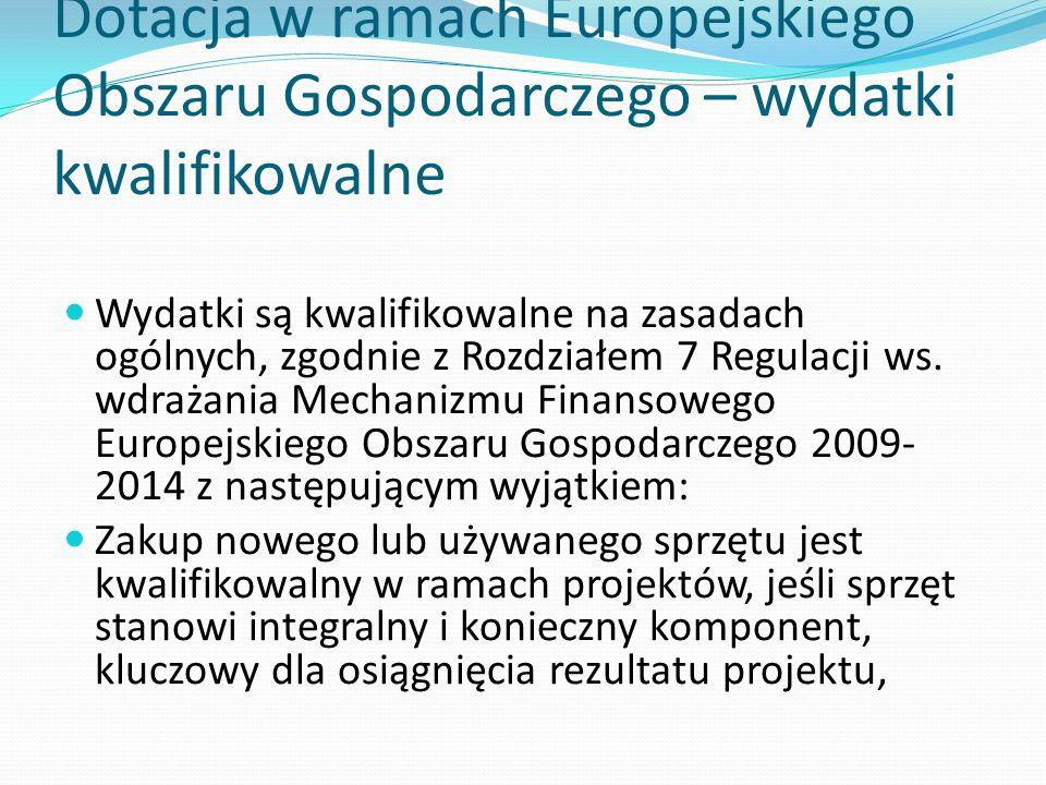 Dotacja w ramach Europejskiego Obszaru Gospodarczego – wydatki kwalifikowalne Wydatki są kwalifikowalne na zasadach ogólnych, zgodnie z Rozdziałem 7 R