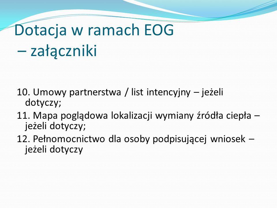 Dotacja w ramach EOG – załączniki 10. Umowy partnerstwa / list intencyjny – jeżeli dotyczy; 11. Mapa poglądowa lokalizacji wymiany źródła ciepła – jeż
