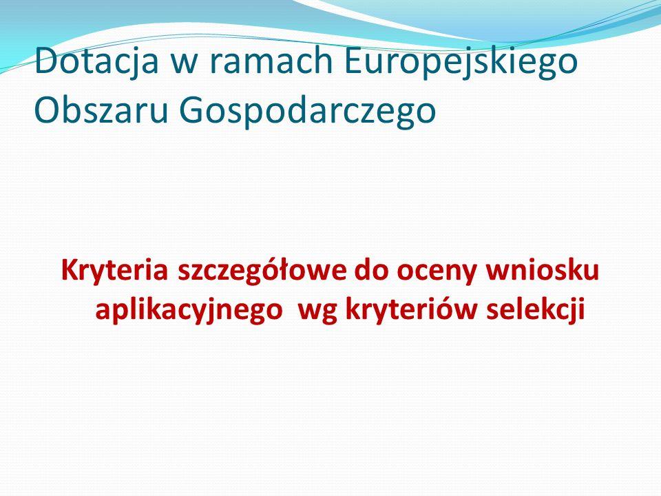 Dotacja w ramach Europejskiego Obszaru Gospodarczego Kryteria szczegółowe do oceny wniosku aplikacyjnego wg kryteriów selekcji