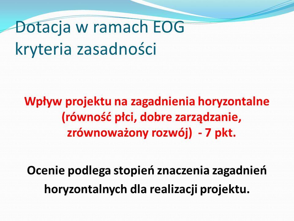 Dotacja w ramach EOG kryteria zasadności Wpływ projektu na zagadnienia horyzontalne (równość płci, dobre zarządzanie, zrównoważony rozwój) - 7 pkt. Oc