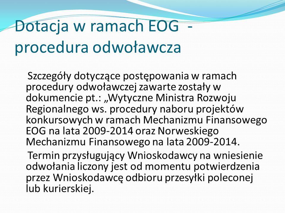 Dotacja w ramach EOG - procedura odwoławcza Szczegóły dotyczące postępowania w ramach procedury odwoławczej zawarte zostały w dokumencie pt.: Wytyczne