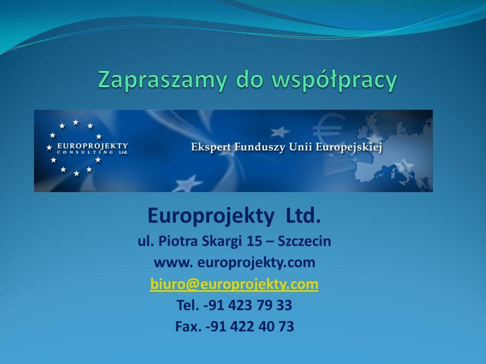 Europrojekty Ltd. ul. Piotra Skargi 15 – Szczecin www. europrojekty.com biuro@europrojekty.com Tel. -91 423 79 33 Fax. -91 422 40 73
