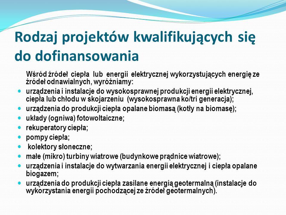 Rodzaj projektów kwalifikujących się do dofinansowania Wśród źródeł ciepła lub energii elektrycznej wykorzystujących energię ze źródeł odnawialnych, w