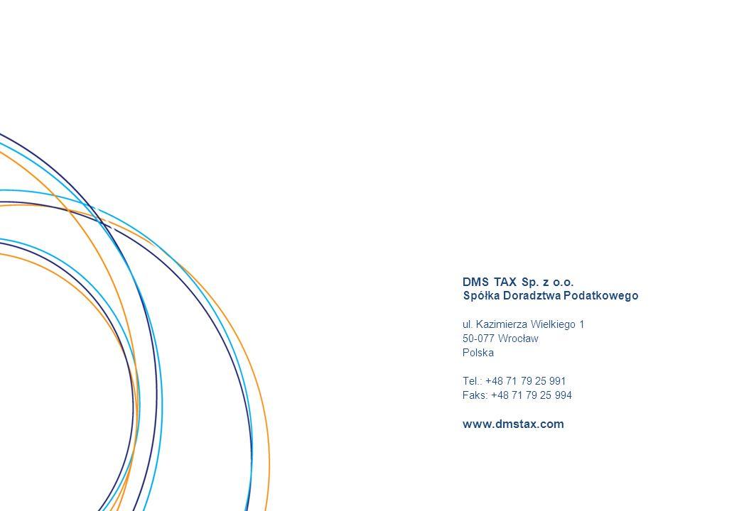 DMS TAX Sp. z o.o. Spółka Doradztwa Podatkowego ul. Kazimierza Wielkiego 1 50-077 Wrocław Polska Tel.: +48 71 79 25 991 Faks: +48 71 79 25 994 www.dms