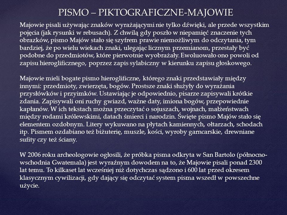 PISMO – PIKTOGRAFICZNE-MAJOWIE Majowie pisali używając znaków wyrażającymi nie tylko dźwięki, ale przede wszystkim pojęcia (jak rysunki w rebusach). Z