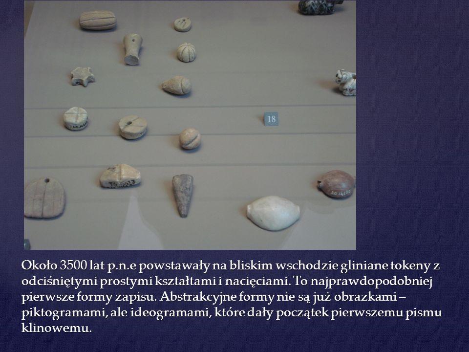 Około 3500 lat p.n.e powstawały na bliskim wschodzie gliniane tokeny z odciśniętymi prostymi kształtami i nacięciami.
