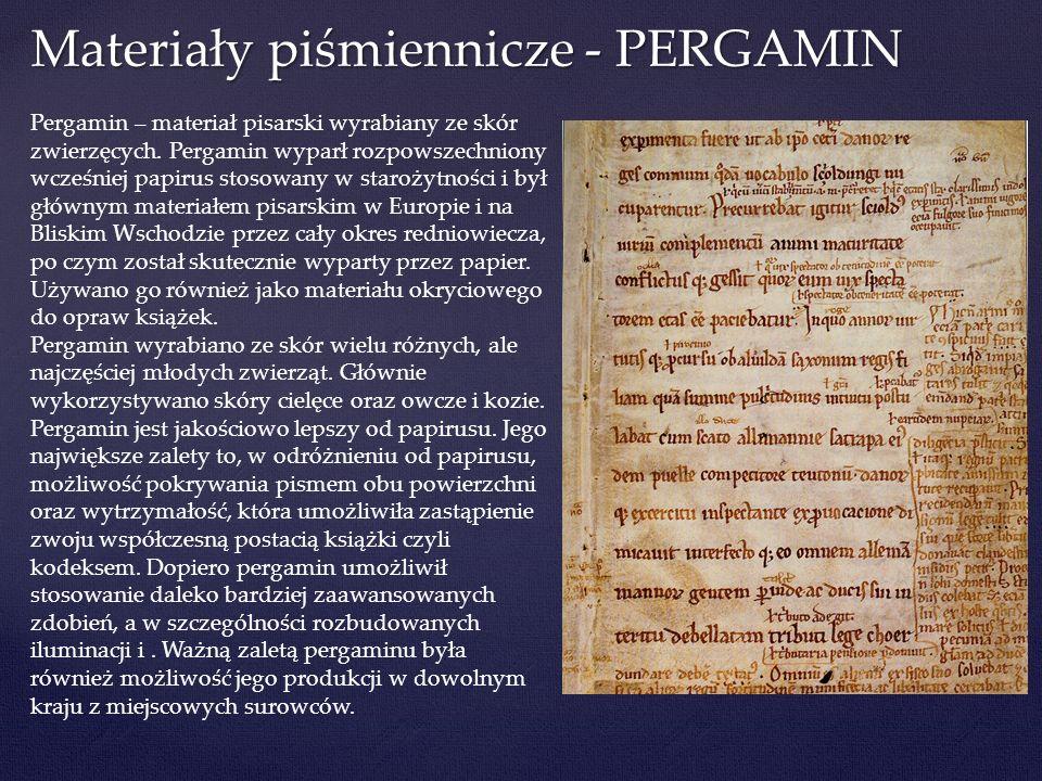 Pergamin – materiał pisarski wyrabiany ze skór zwierzęcych. Pergamin wyparł rozpowszechniony wcześniej papirus stosowany w starożytności i był głównym
