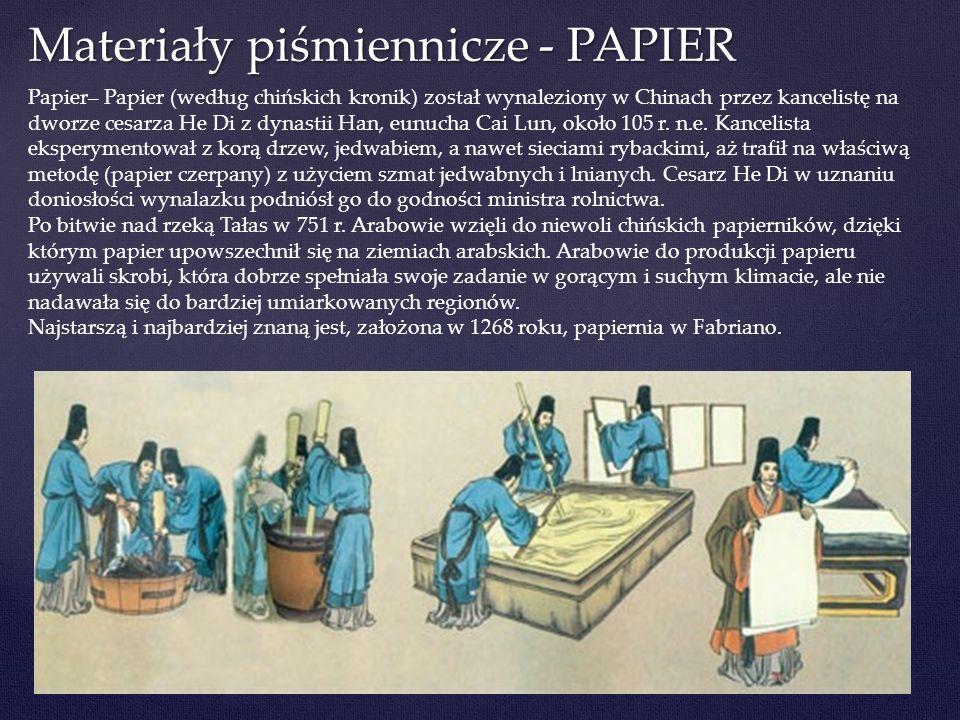 Papier– Papier (według chińskich kronik) został wynaleziony w Chinach przez kancelistę na dworze cesarza He Di z dynastii Han, eunucha Cai Lun, około